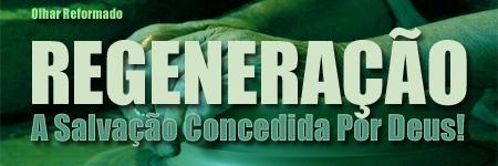 http://olharreformado.files.wordpress.com/2009/07/regeneracao_salvacaoconcedida-copia.jpg?w=450&h=150